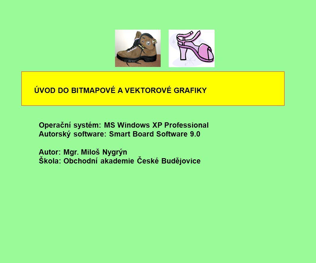 ÚVOD DO BITMAPOVÉ A VEKTOROVÉ GRAFIKY Operační systém: MS Windows XP Professional Autorský software: Smart Board Software 9.0 Autor: Mgr. Miloš Nygrýn