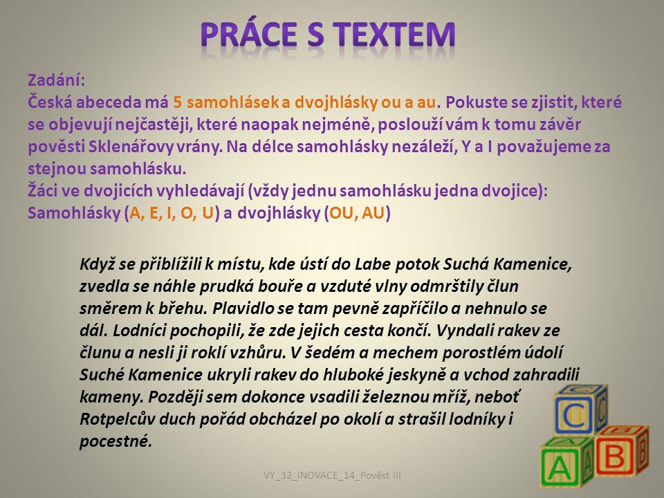 Zadání: Česká abeceda má 5 samohlásek a dvojhlásky ou a au. Pokuste se zjistit, které se objevují nejčastěji, které naopak nejméně, poslouží vám k tom