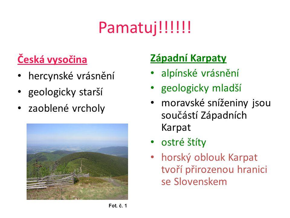 Pamatuj!!!!!! Česká vysočina hercynské vrásnění geologicky starší zaoblené vrcholy Západní Karpaty alpínské vrásnění geologicky mladší moravské snížen