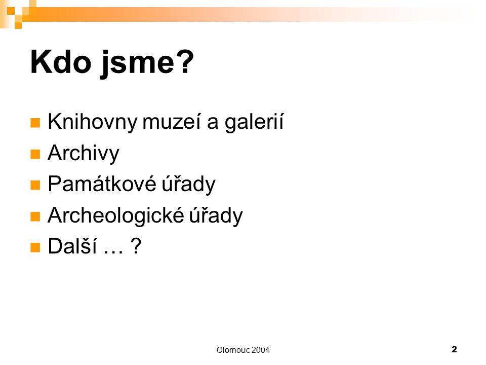 Olomouc 20042 Kdo jsme? Knihovny muzeí a galerií Archivy Památkové úřady Archeologické úřady Další … ?