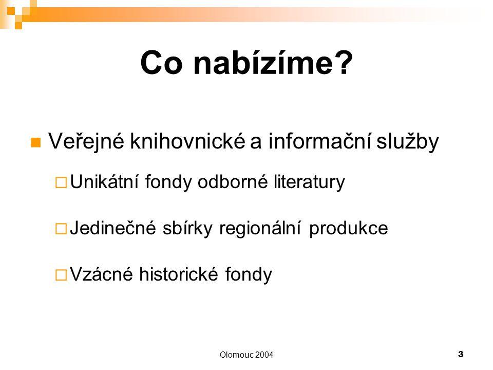 Olomouc 20043 Co nabízíme? Veřejné knihovnické a informační služby  Unikátní fondy odborné literatury  Jedinečné sbírky regionální produkce  Vzácné