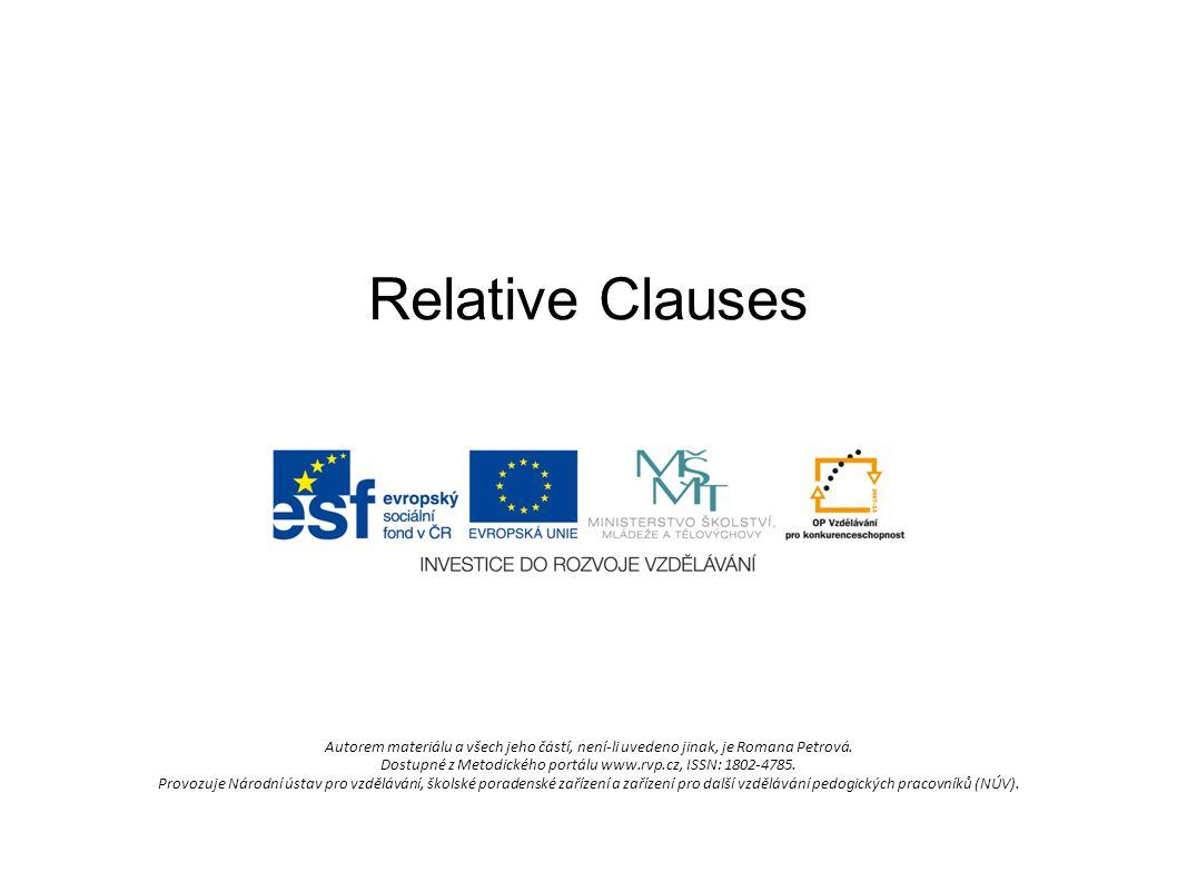 Relative Clauses Autorem materiálu a všech jeho částí, není-li uvedeno jinak, je Romana Petrová. Dostupné z Metodického portálu www.rvp.cz, ISSN: 1802