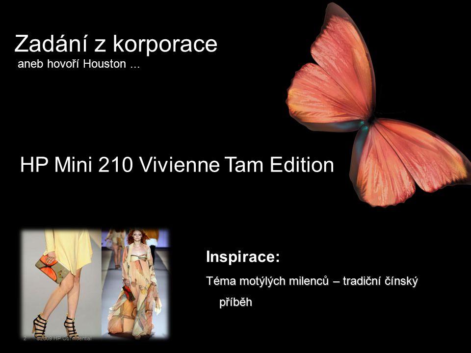©2009 HP Confidential2 HP Mini 210 Vivienne Tam Edition Inspirace: Téma motýlých milenců – tradiční čínský příběh Zadání z korporace aneb hovoří Houst