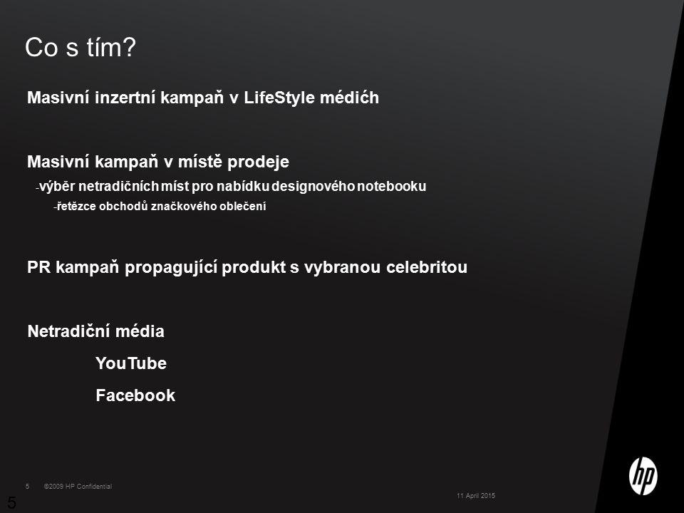5 5 Co s tím? 5 11 April 2015 Masivní inzertní kampaň v LifeStyle médićh Masivní kampaň v místě prodeje - výběr netradičních míst pro nabídku designov
