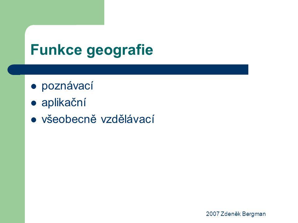 2007 Zdeněk Bergman Funkce geografie poznávací aplikační všeobecně vzdělávací