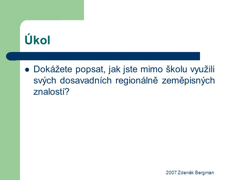 2007 Zdeněk Bergman Regionální geografie soubor poznatků o jednotlivých zemích, oblastech, kontinentech aplikace systematických geografických disciplín na dané území syntetizující přístup k informacím o krajině a jejích složkách (vazba člověk – příroda)
