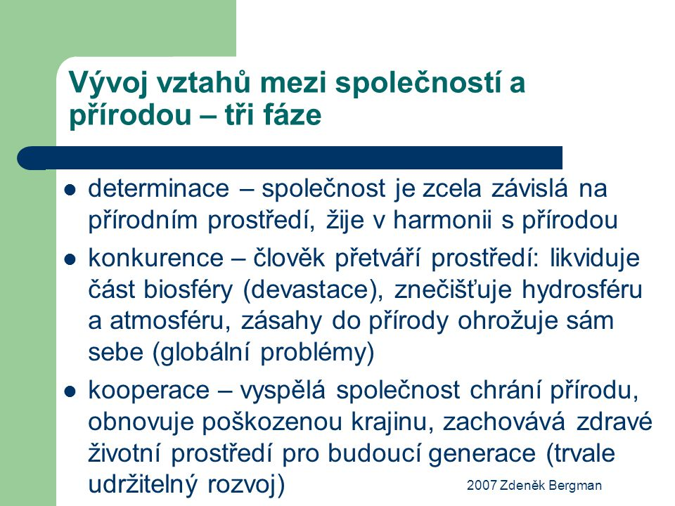 2007 Zdeněk Bergman Úkol Charakterizujte tři fáze vývoje vztahů (interakcí) mezi společností a přírodou na Teplicku.
