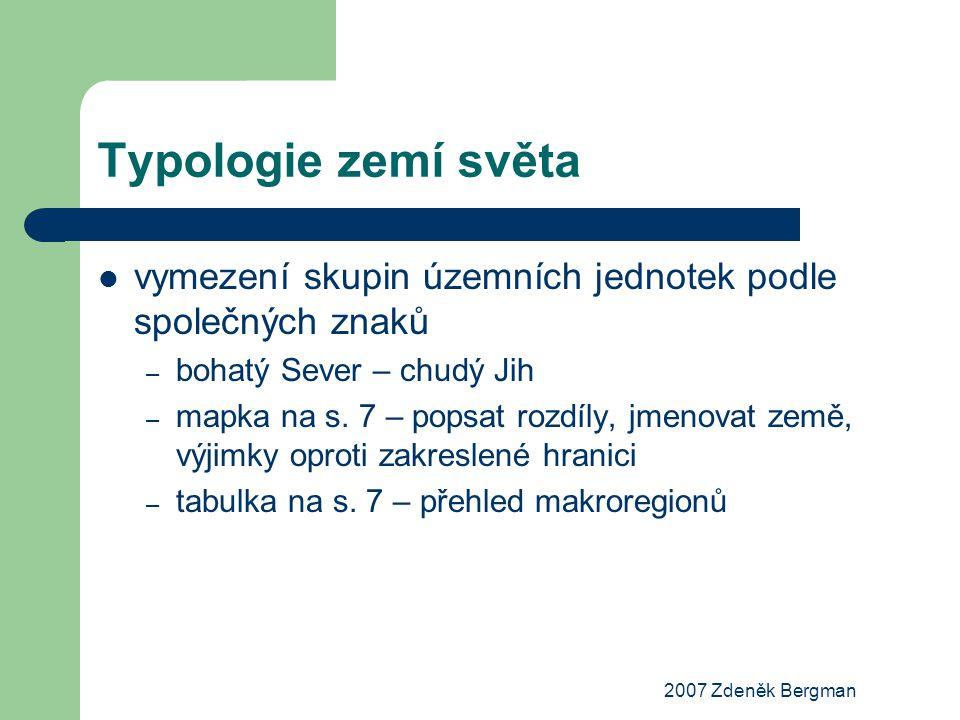 2007 Zdeněk Bergman Typologie zemí světa vymezení skupin územních jednotek podle společných znaků – bohatý Sever – chudý Jih – mapka na s.