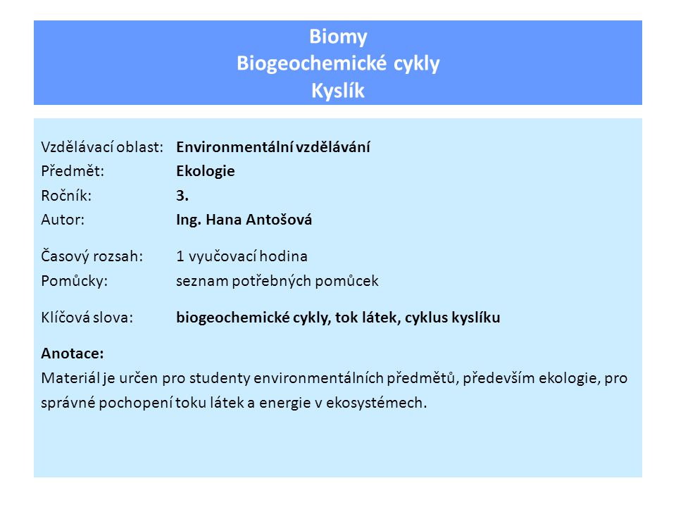 Biomy Biogeochemické cykly Kyslík Vzdělávací oblast:Environmentální vzdělávání Předmět:Ekologie Ročník:3.