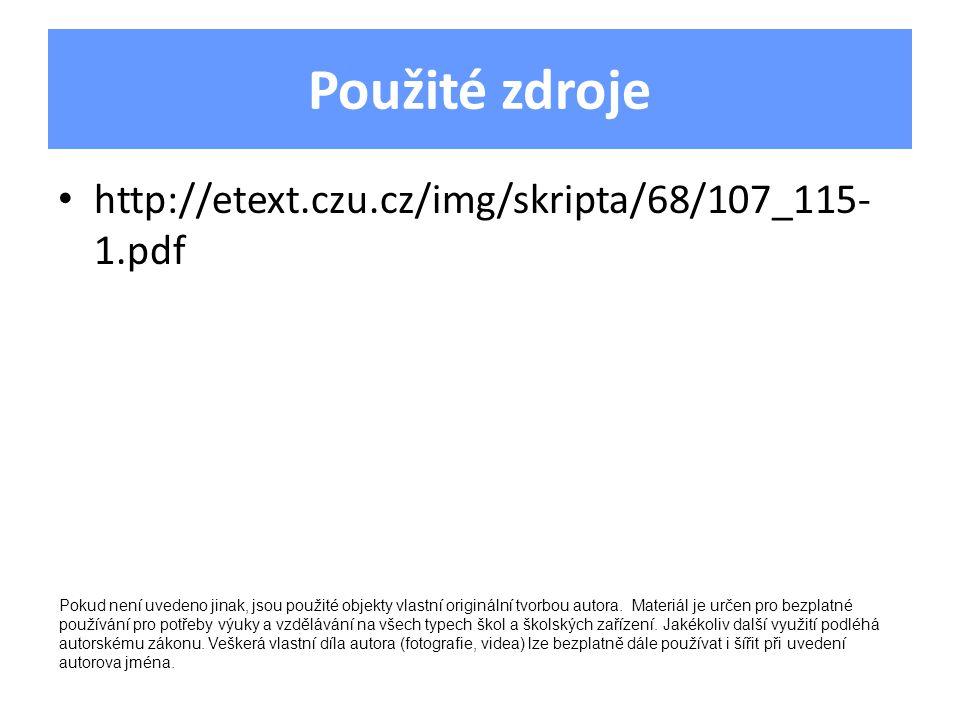 Použité zdroje http://etext.czu.cz/img/skripta/68/107_115- 1.pdf Pokud není uvedeno jinak, jsou použité objekty vlastní originální tvorbou autora.