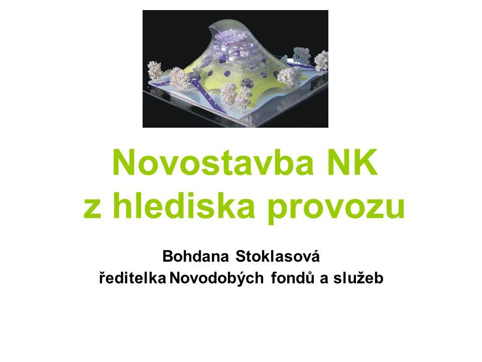 Novostavba NK z hlediska provozu Bohdana Stoklasová ředitelka Novodobých fondů a služeb