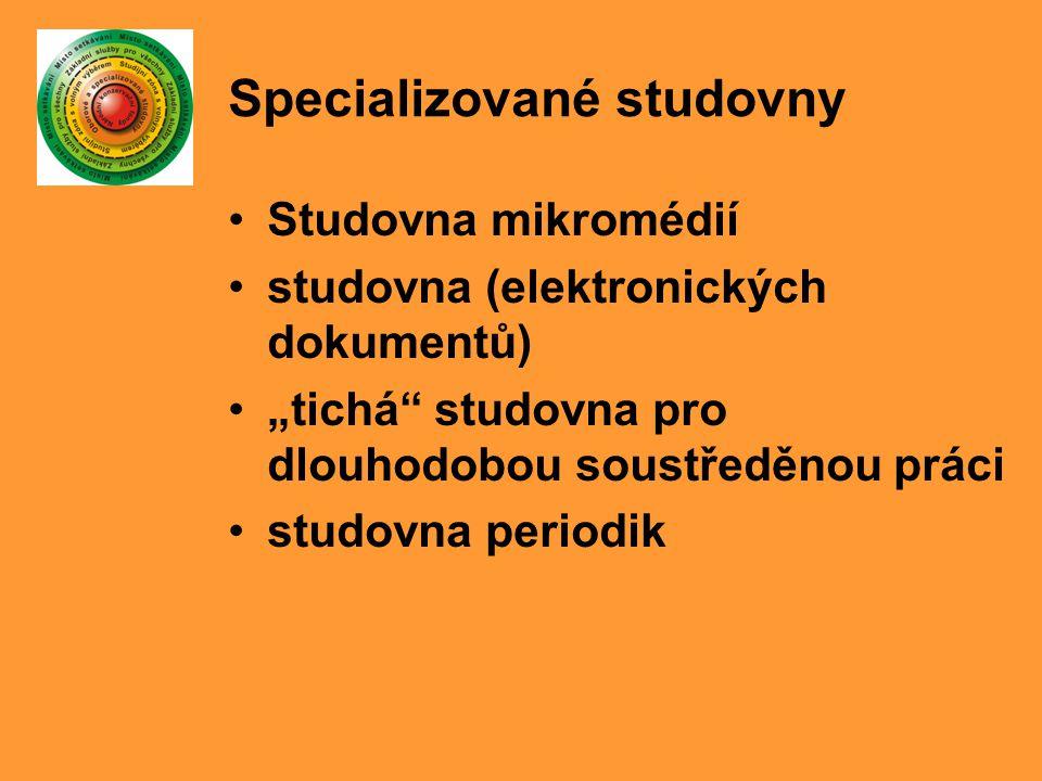 """Specializované studovny Studovna mikromédií studovna (elektronických dokumentů) """"tichá studovna pro dlouhodobou soustředěnou práci studovna periodik"""