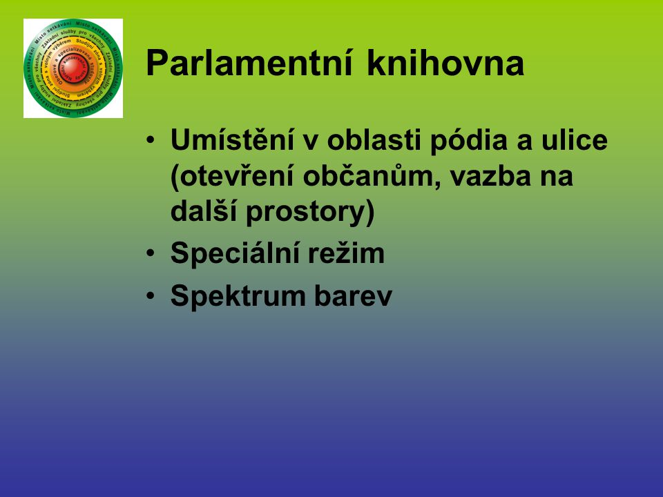 Parlamentní knihovna Umístění v oblasti pódia a ulice (otevření občanům, vazba na další prostory) Speciální režim Spektrum barev