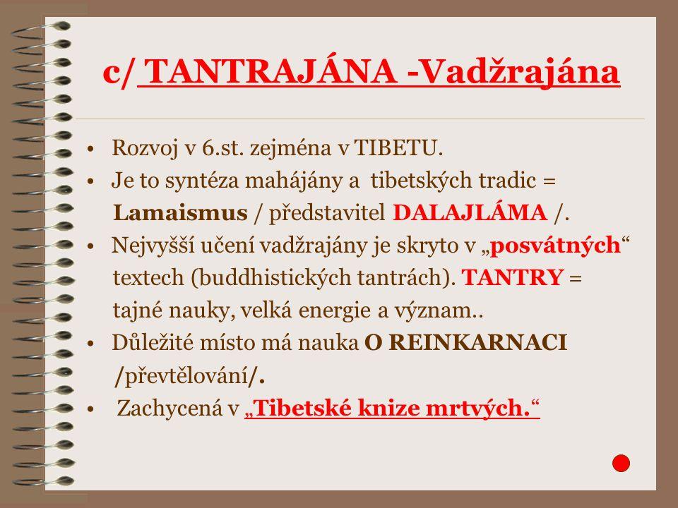 c/ TANTRAJÁNA -Vadžrajána Rozvoj v 6.st. zejména v TIBETU.
