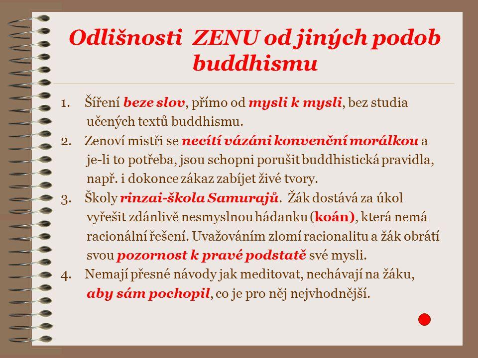 Odlišnosti ZENU od jiných podob buddhismu 1.Šíření beze slov, přímo od mysli k mysli, bez studia učených textů buddhismu.