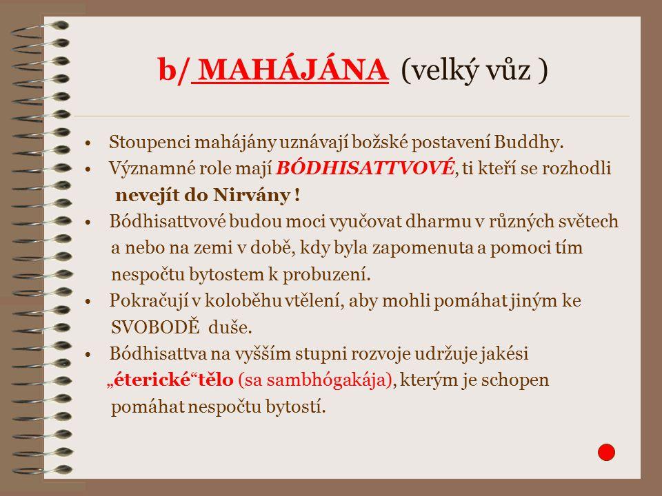 b/ MAHÁJÁNA (velký vůz ) Stoupenci mahájány uznávají božské postavení Buddhy.