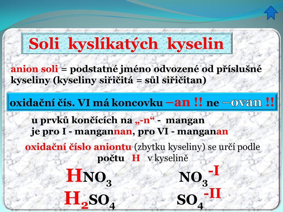 """Soli kyslíkatých kyselin anion soli = podstatné jméno odvozené od příslušné kyseliny (kyseliny siřičitá = sůl siřičitan) u prvků končících na """"-n"""" - m"""