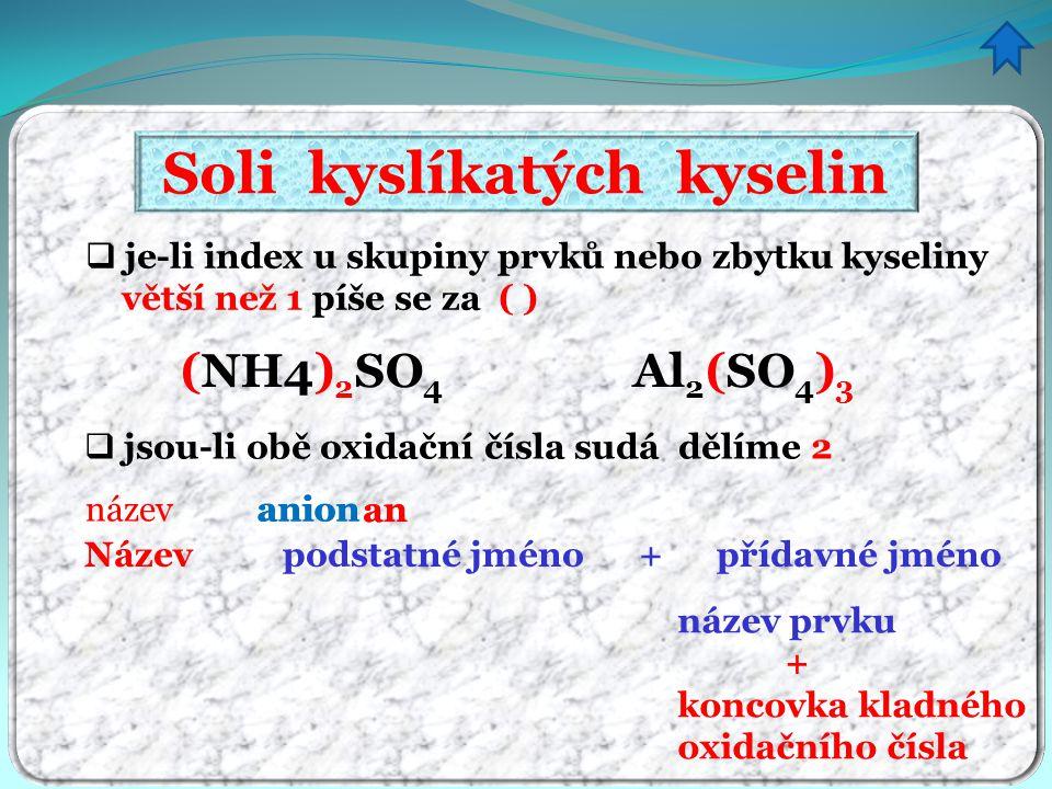 Soli kyslíkatých kyselin Název podstatné jméno + přídavné jméno název anionanion název prvku + koncovka kladného oxidačního čísla  je-li index u skup