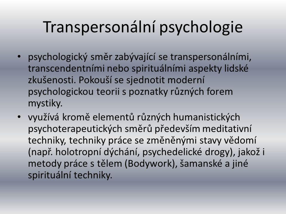Transpersonální psychologie psychologický směr zabývající se transpersonálními, transcendentními nebo spirituálními aspekty lidské zkušenosti. Pokouší