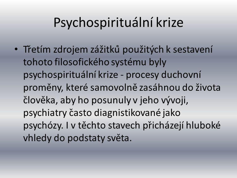 Psychospirituální krize Třetím zdrojem zážitků použitých k sestavení tohoto filosofického systému byly psychospirituální krize - procesy duchovní pr