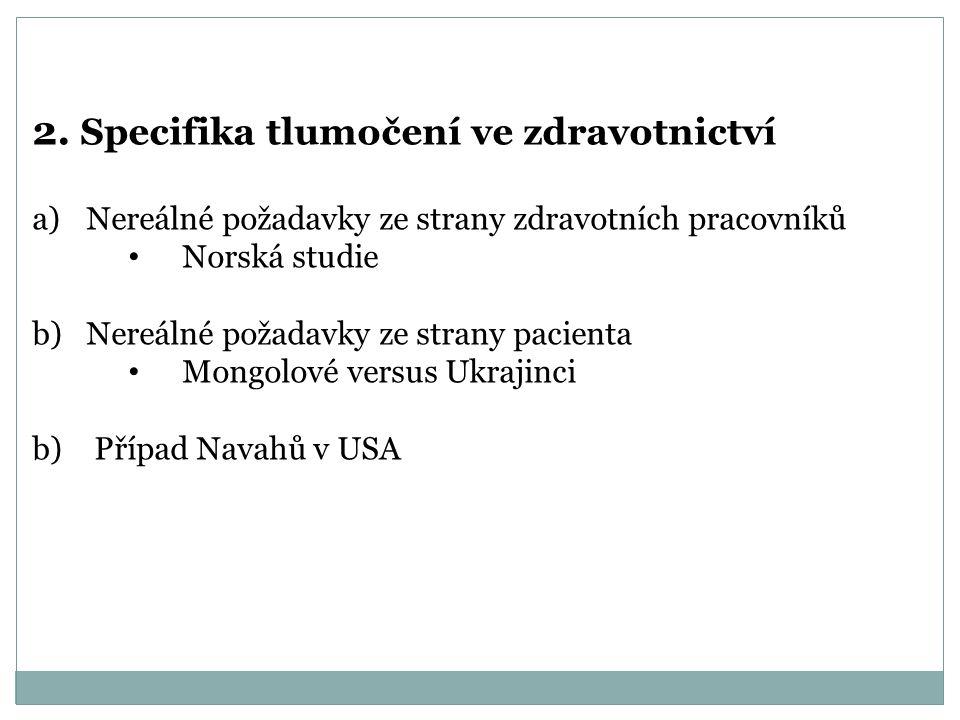 2. Specifika tlumočení ve zdravotnictví a)Nereálné požadavky ze strany zdravotních pracovníků Norská studie b)Nereálné požadavky ze strany pacienta Mo