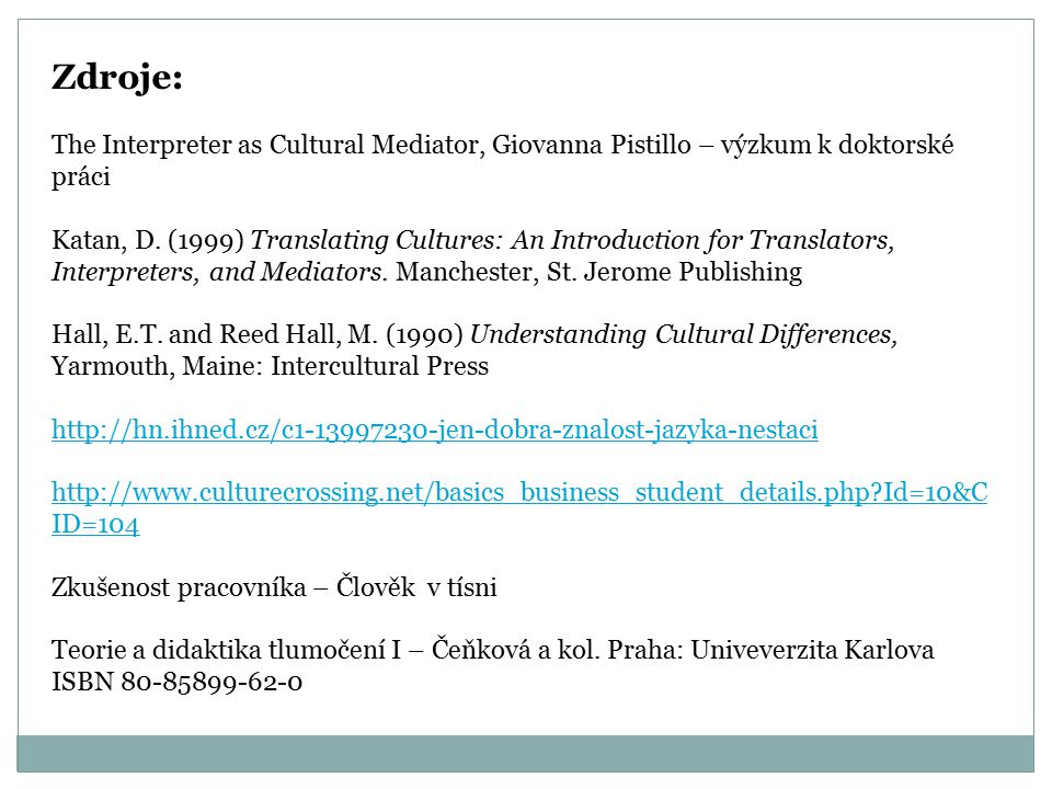 Zdroje: The Interpreter as Cultural Mediator, Giovanna Pistillo – výzkum k doktorské práci Katan, D. (1999) Translating Cultures: An Introduction for