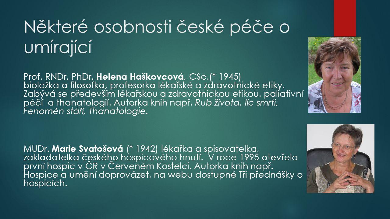 Některé osobnosti české péče o umírající Prof. RNDr. PhDr. Helena Haškovcová, CSc.(* 1945) bioložka a filosofka, profesorka lékařské a zdravotnické et