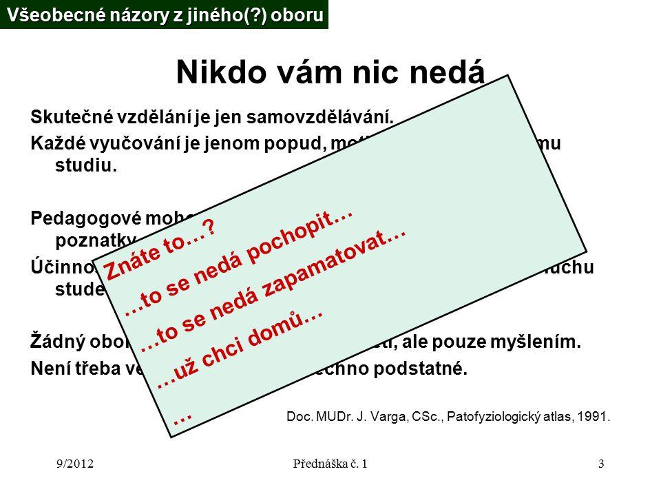 9/2012Přednáška č. 13 Nikdo vám nic nedá Skutečné vzdělání je jen samovzdělávání.