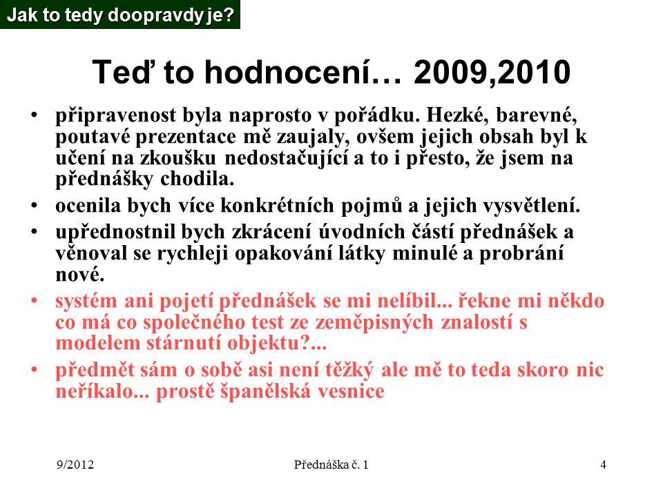 9/2012Přednáška č. 14 Teď to hodnocení… 2009,2010 připravenost byla naprosto v pořádku.