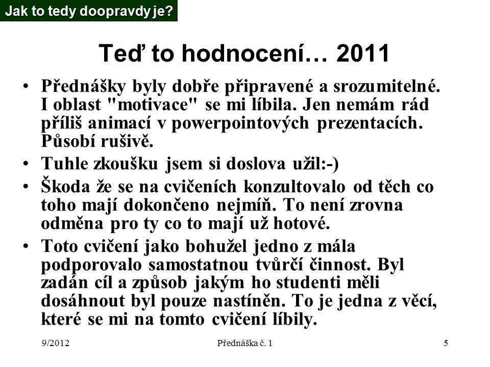 9/2012Přednáška č. 15 Teď to hodnocení… 2011 Přednášky byly dobře připravené a srozumitelné.