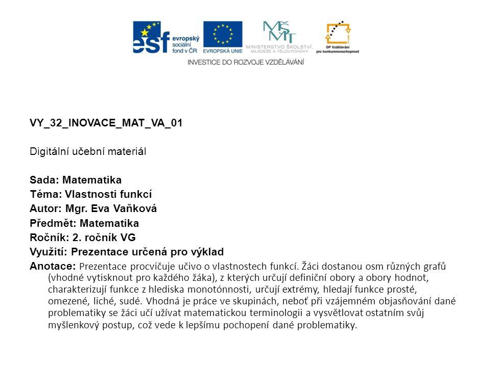 VY_32_INOVACE_MAT_VA_01 Digitální učební materiál Sada: Matematika Téma: Vlastnosti funkcí Autor: Mgr.