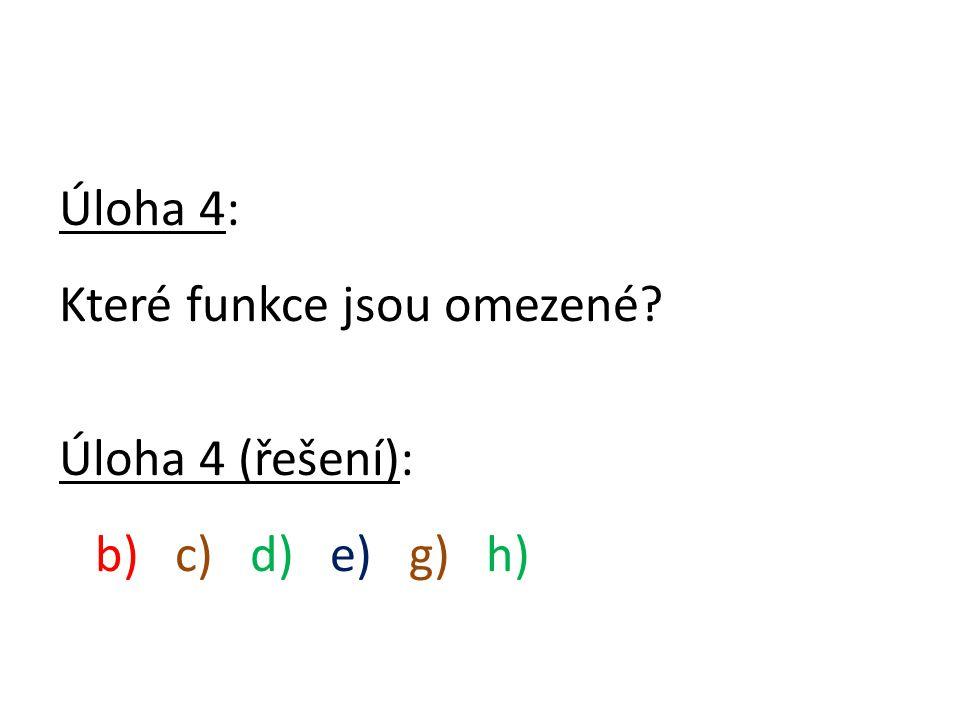 Úloha 4: Které funkce jsou omezené Úloha 4 (řešení): b) c) d) e) g) h)