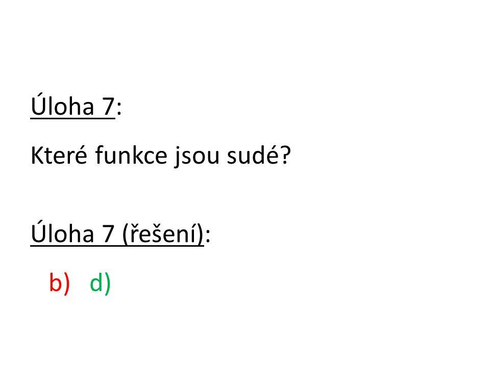 Úloha 7: Které funkce jsou sudé Úloha 7 (řešení): b) d)
