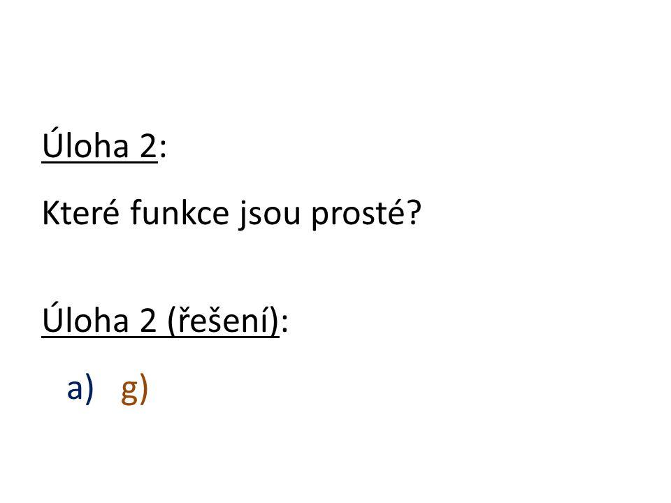 Úloha 2: Které funkce jsou prosté Úloha 2 (řešení): a) g)