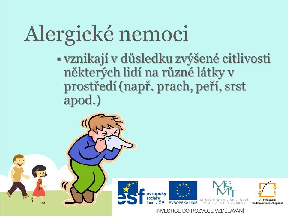 Alergické nemoci  vznikají v důsledku zvýšené citlivosti některých lidí na různé látky v prostředí (např.