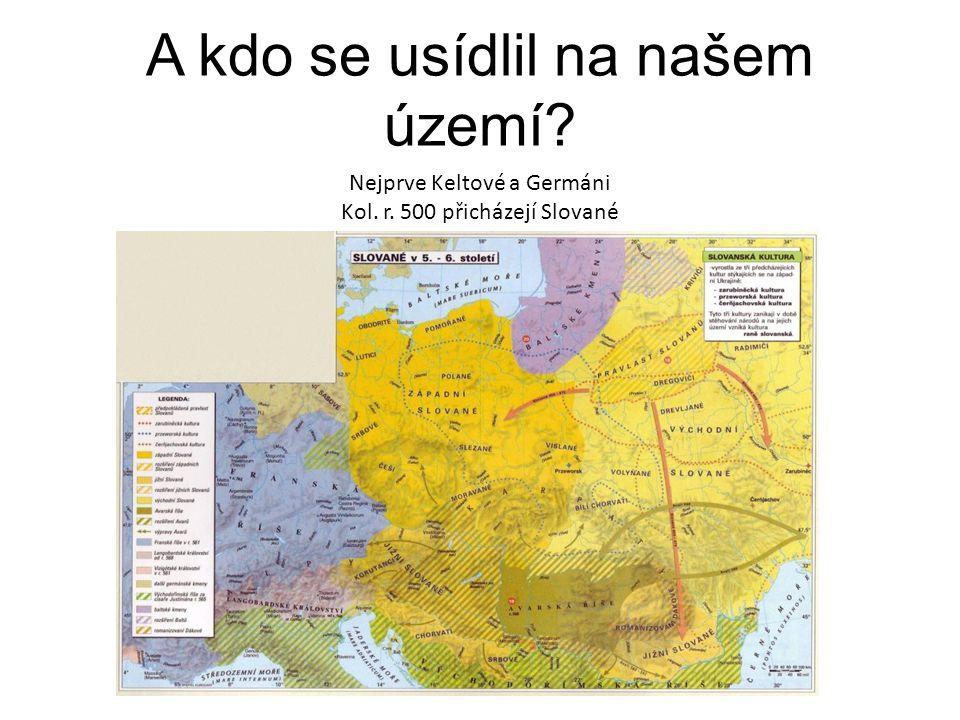 A kdo se usídlil na našem území? Nejprve Keltové a Germáni Kol. r. 500 přicházejí Slované