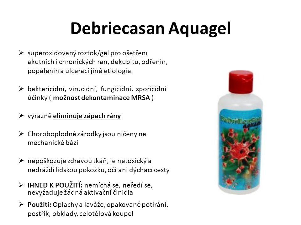 Debriecasan Aquagel  Použití: Oplachy a laváže, opakované potírání, postřik, obklady, celotělová koupel  superoxidovaný roztok/gel pro ošetření akut