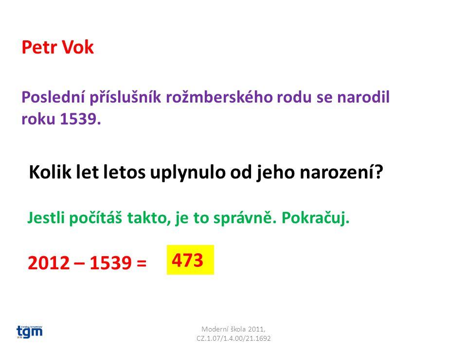 Moderní škola 2011, CZ.1.07/1.4.00/21.1692 Poslední příslušník rožmberského rodu se narodil roku 1539.