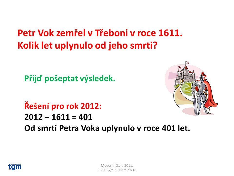Moderní škola 2011, CZ.1.07/1.4.00/21.1692 Petr Vok zemřel v Třeboni v roce 1611.