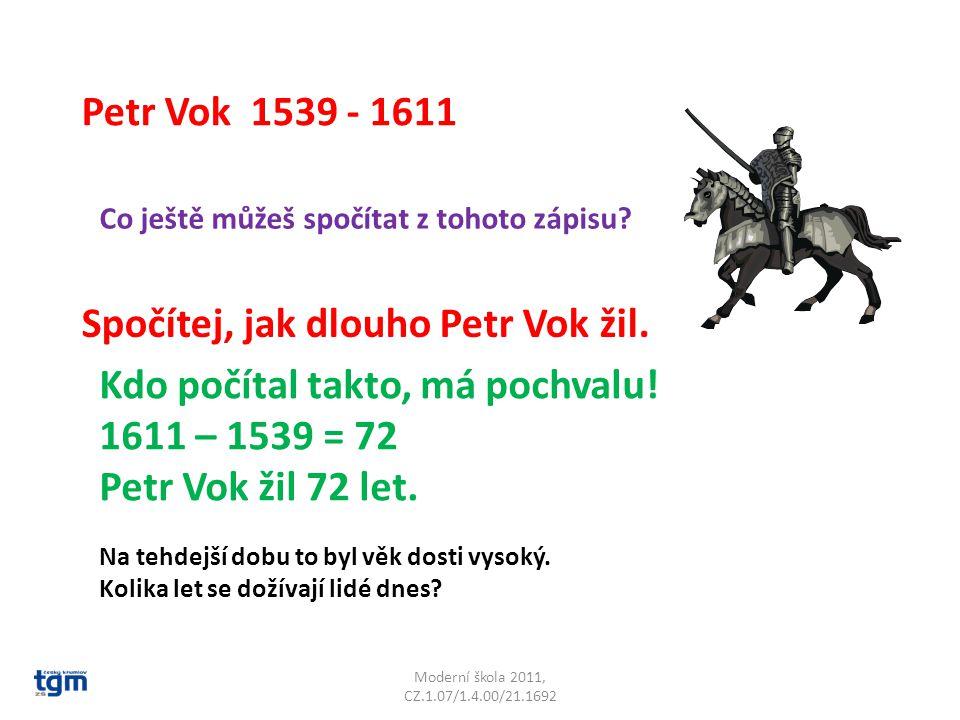 Moderní škola 2011, CZ.1.07/1.4.00/21.1692 Petr Vok 1539 - 1611 Co ještě můžeš spočítat z tohoto zápisu.