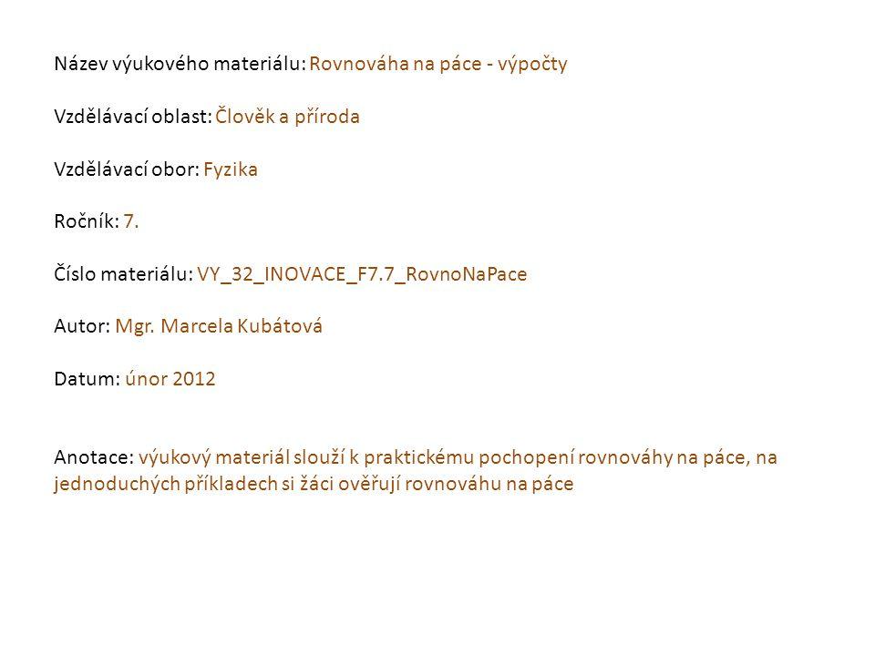 Název výukového materiálu: Rovnováha na páce - výpočty Vzdělávací oblast: Člověk a příroda Vzdělávací obor: Fyzika Ročník: 7. Číslo materiálu: VY_32_I