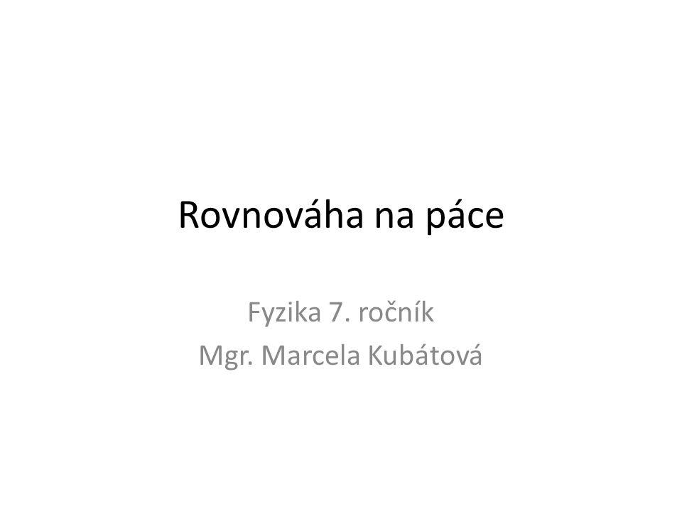 Rovnováha na páce Fyzika 7. ročník Mgr. Marcela Kubátová