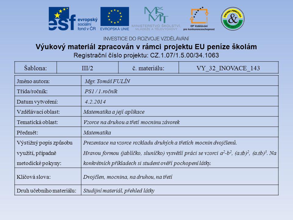 Šablona:III/2č. materiálu:VY_32_INOVACE_143 Jméno autora: Mgr. Tomáš FULÍN Třída/ročník: PS1 / 1.ročník Datum vytvoření: 4.2.2014 Vzdělávací oblast:Ma