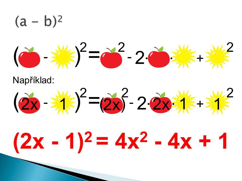 ( ) = Například: ( ) = (2x - 1) 2 = 4x 2 - 4x + 1 2 222 -- +.. 2 222 -- +.. 2x1 1 1 ( )