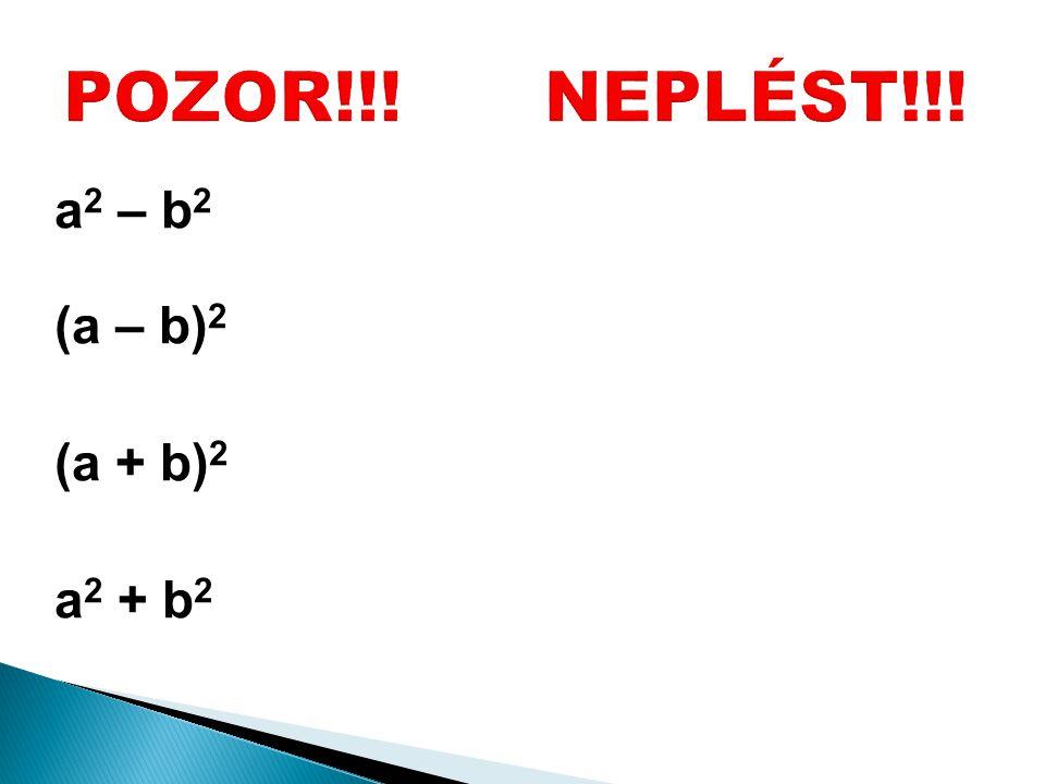 a 2 – b 2 = (a – b)(a + b) (a – b) 2 = (a – b)(a – b) = a 2 – 2ab + b 2 (a + b) 2 = (a + b)(a + b) = a 2 + 2ab + b 2 a 2 + b 2 …neexistuje žádná úprav