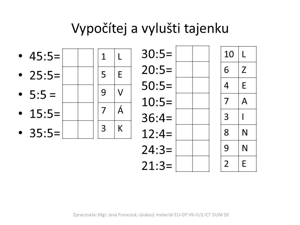 Vypočítej a vylušti tajenku 45:5= 25:5= 5:5 = 15:5= 35:5= Zpracovala: Mgr.