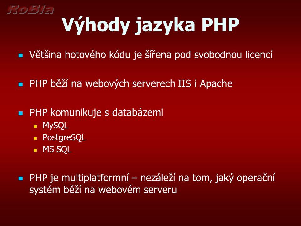 Nevýhody jazyka PHP PHP je jazyk interpretovaný Interpretovaný jazyk Je překládán až za běhu programu Je pomalejší, ale nemá tak velké formální požadavky Překládají se interpretrem, ten instrukce zároveň při překladu provádí a to vše na straně serveru.