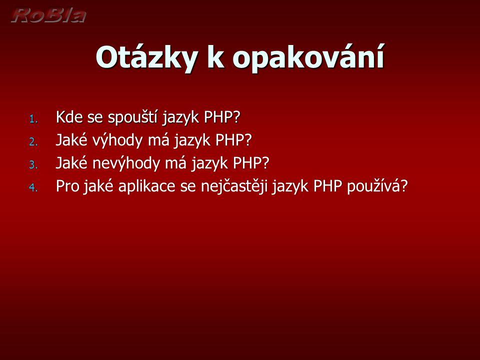 Otázky k opakování 1.Kde se spouští jazyk PHP. 2.