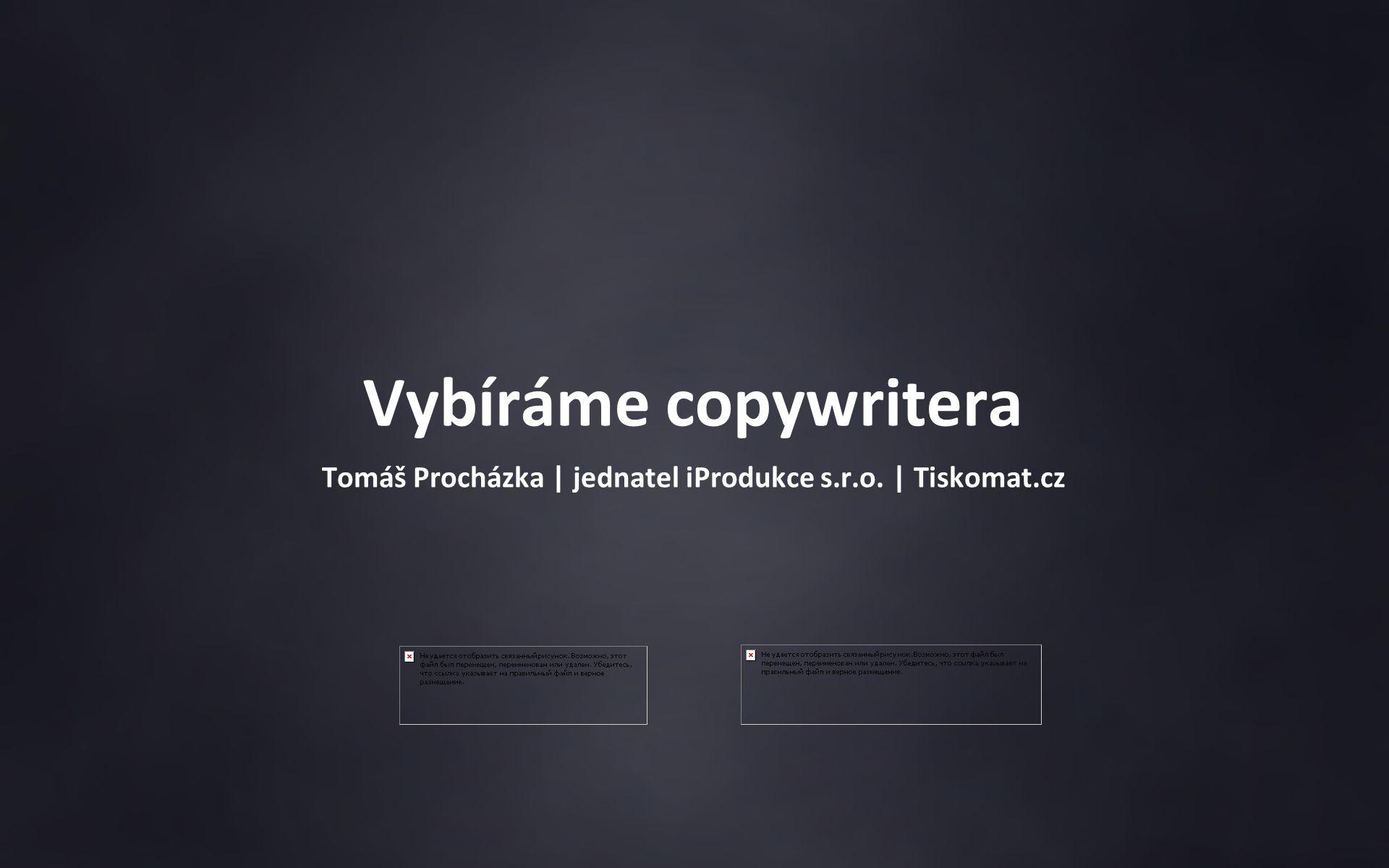 Tomáš Procházka | jednatel iProdukce s.r.o. | Tiskomat.cz Vybíráme copywritera