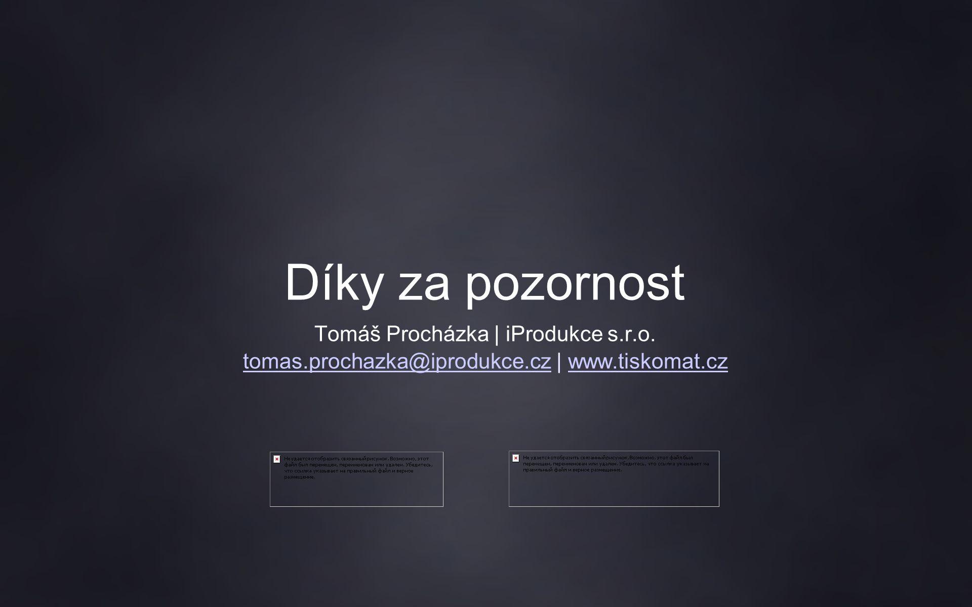 Díky za pozornost Tomáš Procházka | iProdukce s.r.o.